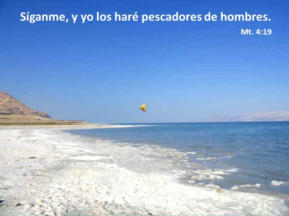 Síganme, y yo los haré pescadores de hombres. Mt. 4:19