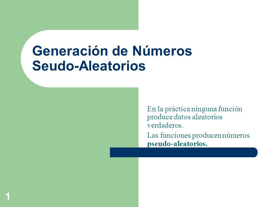1 Generación de Números Seudo-Aleatorios En la práctica ninguna función produce datos aleatorios verdaderos. Las funciones producen números pseudo-ale