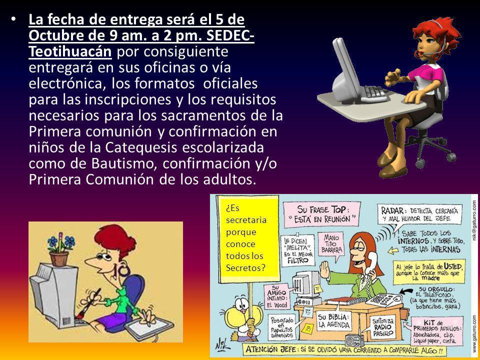 La fecha de entrega será el 5 de Octubre de 9 am. a 2 pm. SEDEC- Teotihuacán por consiguiente entregará en sus oficinas o vía electrónica, los formato