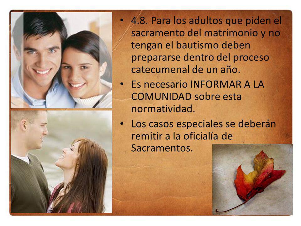4.8. Para los adultos que piden el sacramento del matrimonio y no tengan el bautismo deben prepararse dentro del proceso catecumenal de un año. Es nec