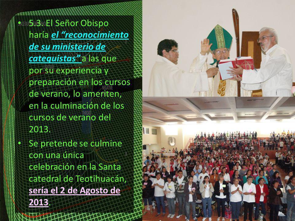 5.3. El Señor Obispo haría el reconocimiento de su ministerio de catequistas a las que por su experiencia y preparación en los cursos de verano, lo am