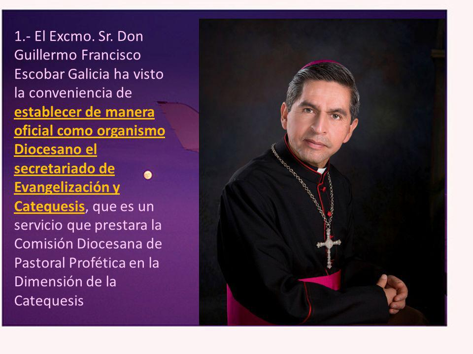 1.- El Excmo. Sr. Don Guillermo Francisco Escobar Galicia ha visto la conveniencia de establecer de manera oficial como organismo Diocesano el secreta