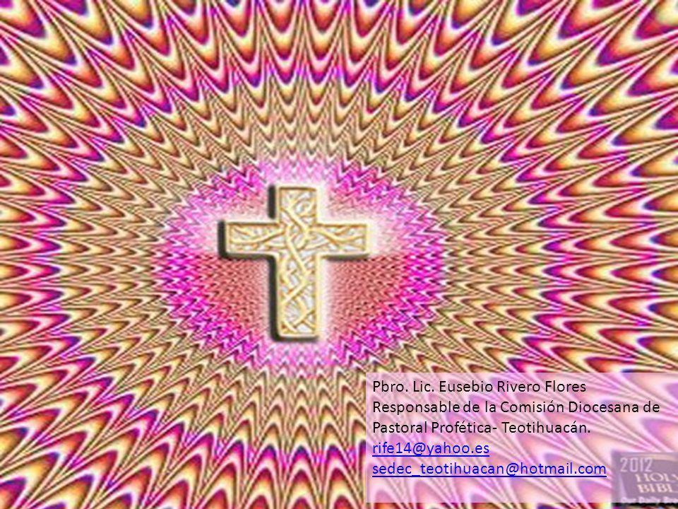 Datos del SEDEC: Pbro. Lic. Eusebio Rivero Flores Responsable de la Comisión Diocesana de Pastoral Profética- Teotihuacán. rife14@yahoo.es sedec_teoti