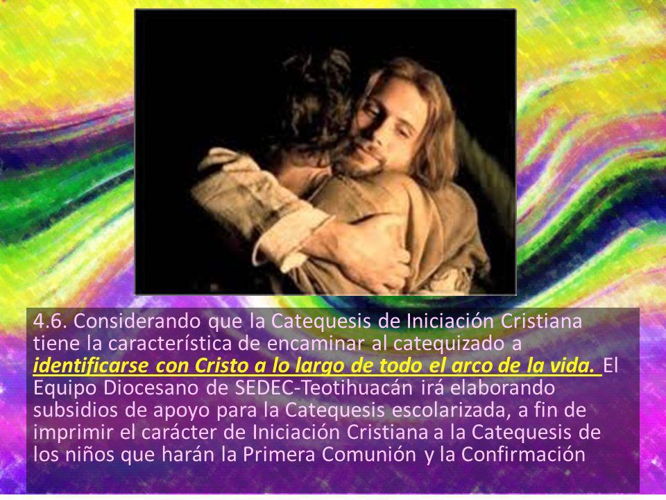 4.6. Considerando que la Catequesis de Iniciación Cristiana tiene la característica de encaminar al catequizado a identificarse con Cristo a lo largo