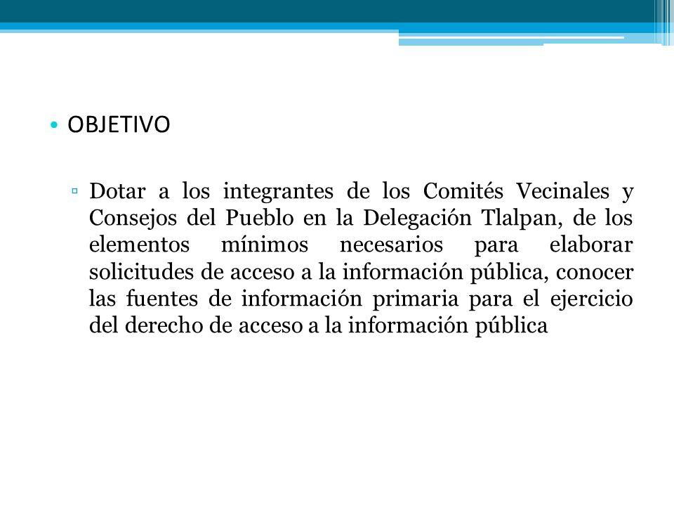 OBJETIVO Dotar a los integrantes de los Comités Vecinales y Consejos del Pueblo en la Delegación Tlalpan, de los elementos mínimos necesarios para ela