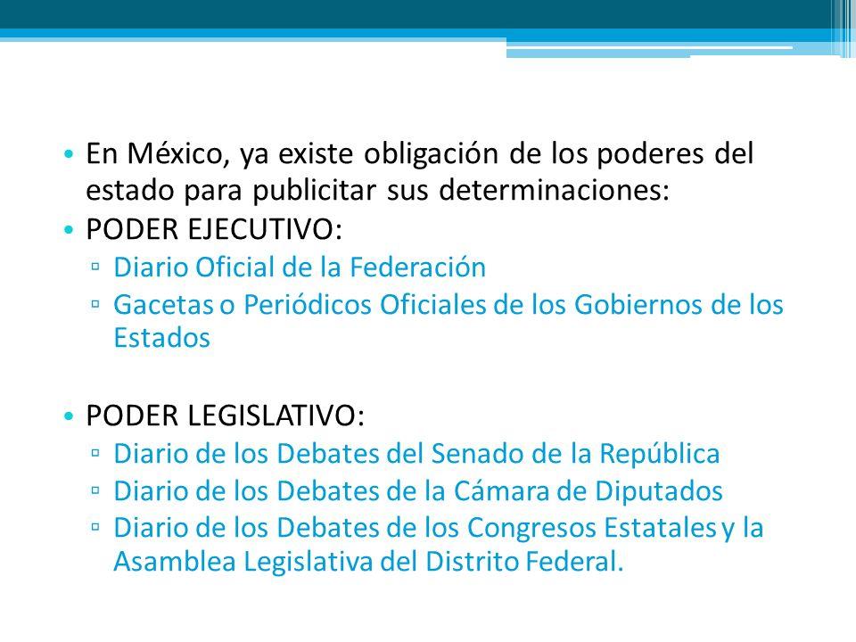En México, ya existe obligación de los poderes del estado para publicitar sus determinaciones: PODER EJECUTIVO: Diario Oficial de la Federación Gaceta