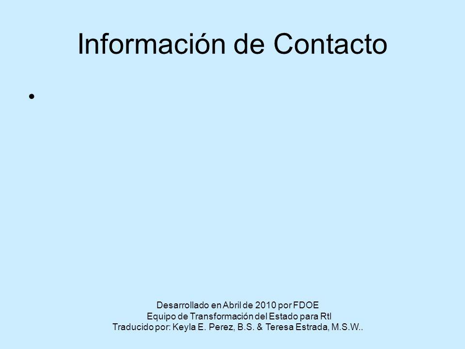 Información de Contacto Desarrollado en Abril de 2010 por FDOE Equipo de Transformación del Estado para RtI Traducido por: Keyla E.
