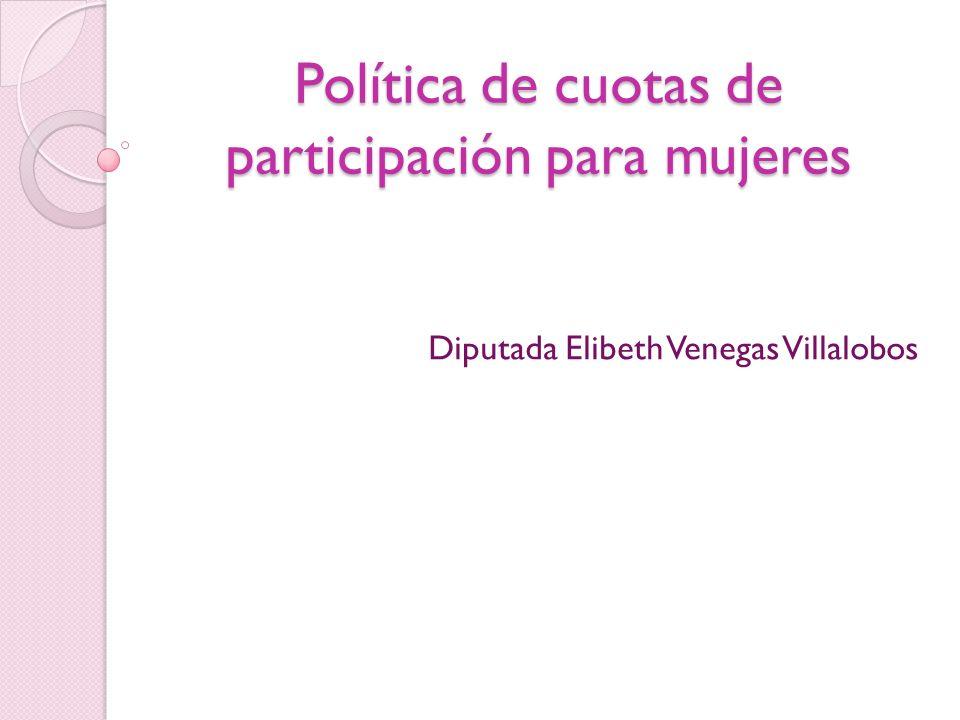 Política de cuotas de participación para mujeres Diputada Elibeth Venegas Villalobos
