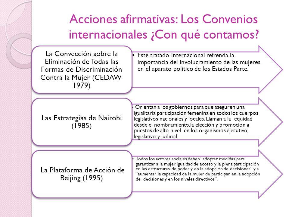 Acciones afirmativas: Los Convenios internacionales ¿Con qué contamos? Este tratado internacional refrenda la importancia del involucramiento de las m