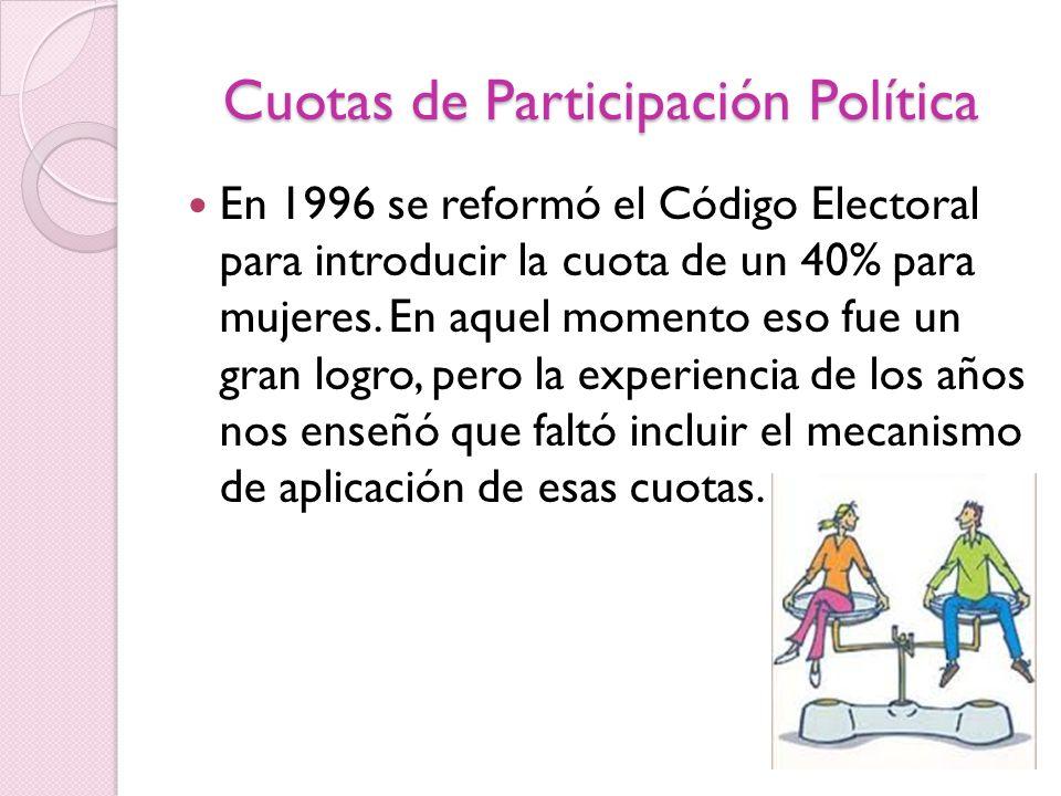 Cuotas de Participación Política En 1996 se reformó el Código Electoral para introducir la cuota de un 40% para mujeres. En aquel momento eso fue un g