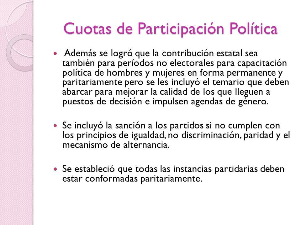 Cuotas de Participación Política Además se logró que la contribución estatal sea también para períodos no electorales para capacitación política de ho