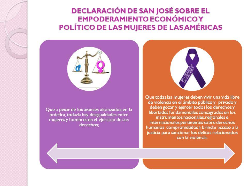 DECLARACIÓN DE SAN JOSÉ SOBRE EL EMPODERAMIENTO ECONÓMICO Y POLÍTICO DE LAS MUJERES DE LAS AMÉRICAS Que a pesar de los avances alcanzados, en la práct