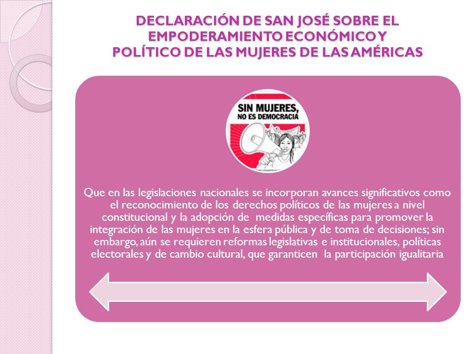 DECLARACIÓN DE SAN JOSÉ SOBRE EL EMPODERAMIENTO ECONÓMICO Y POLÍTICO DE LAS MUJERES DE LAS AMÉRICAS Que en las legislaciones nacionales se incorporan