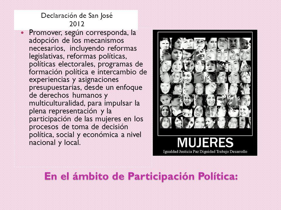 En el ámbito de Participación Política: Declaración de San José 2012 Promover, según corresponda, la adopción de los mecanismos necesarios, incluyendo