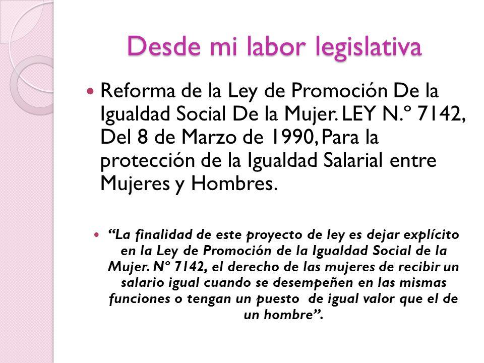 Desde mi labor legislativa Reforma de la Ley de Promoción De la Igualdad Social De la Mujer. LEY N.º 7142, Del 8 de Marzo de 1990, Para la protección