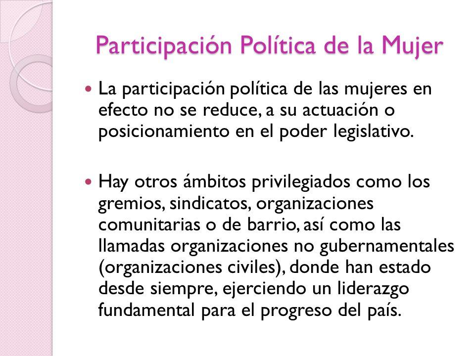 Participación Política de la Mujer La participación política de las mujeres en efecto no se reduce, a su actuación o posicionamiento en el poder legis