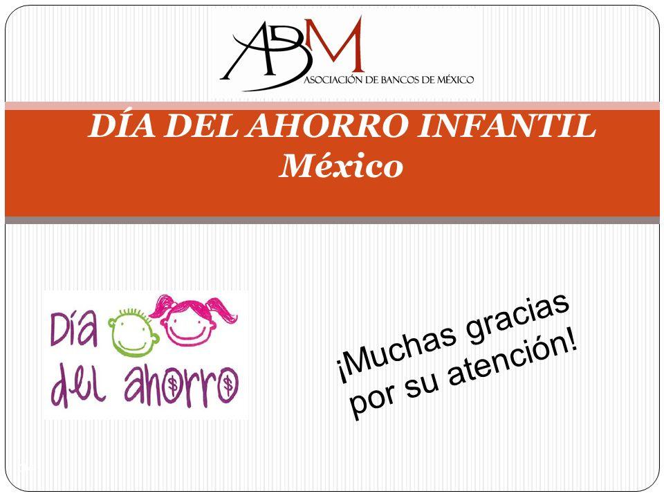 34 DÍA DEL AHORRO INFANTIL México ¡Muchas gracias por su atención!