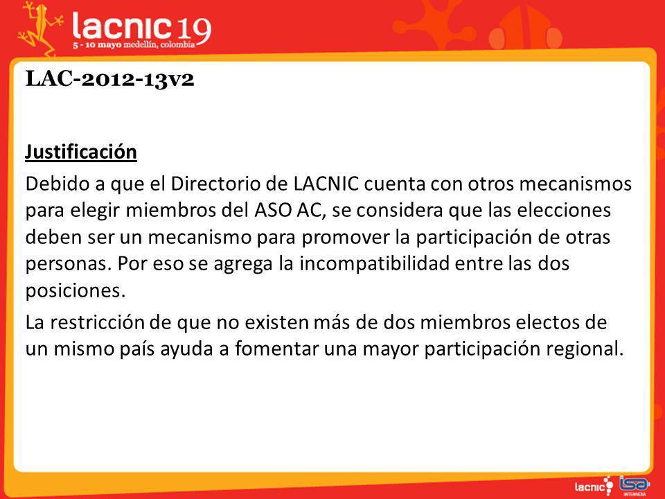 LAC-2012-13v2 Justificación Debido a que el Directorio de LACNIC cuenta con otros mecanismos para elegir miembros del ASO AC, se considera que las ele