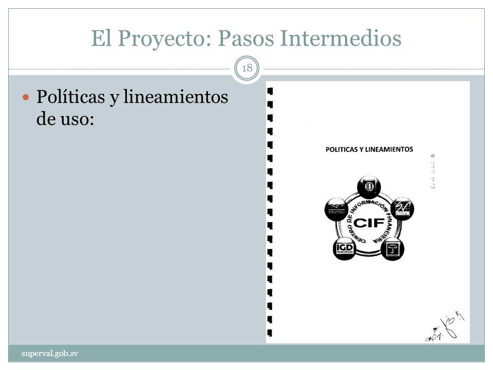 El Proyecto: Pasos Intermedios Políticas y lineamientos de uso: superval.gob.sv 18