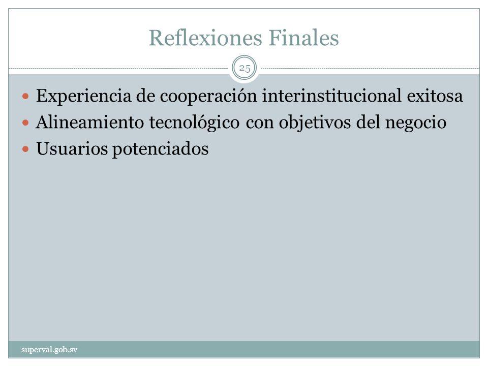 Reflexiones Finales Experiencia de cooperación interinstitucional exitosa Alineamiento tecnológico con objetivos del negocio Usuarios potenciados superval.gob.sv 25