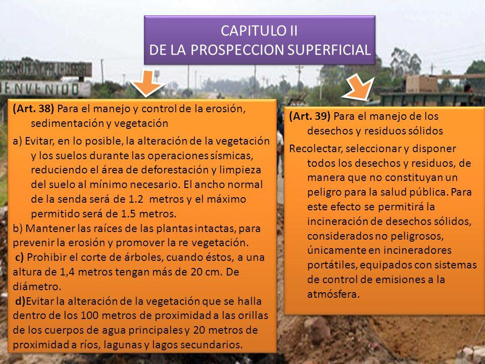 CAPITULO II DE LA PROSPECCION SUPERFICIAL (Art. 38) Para el manejo y control de la erosión, sedimentación y vegetación a) Evitar, en lo posible, la al