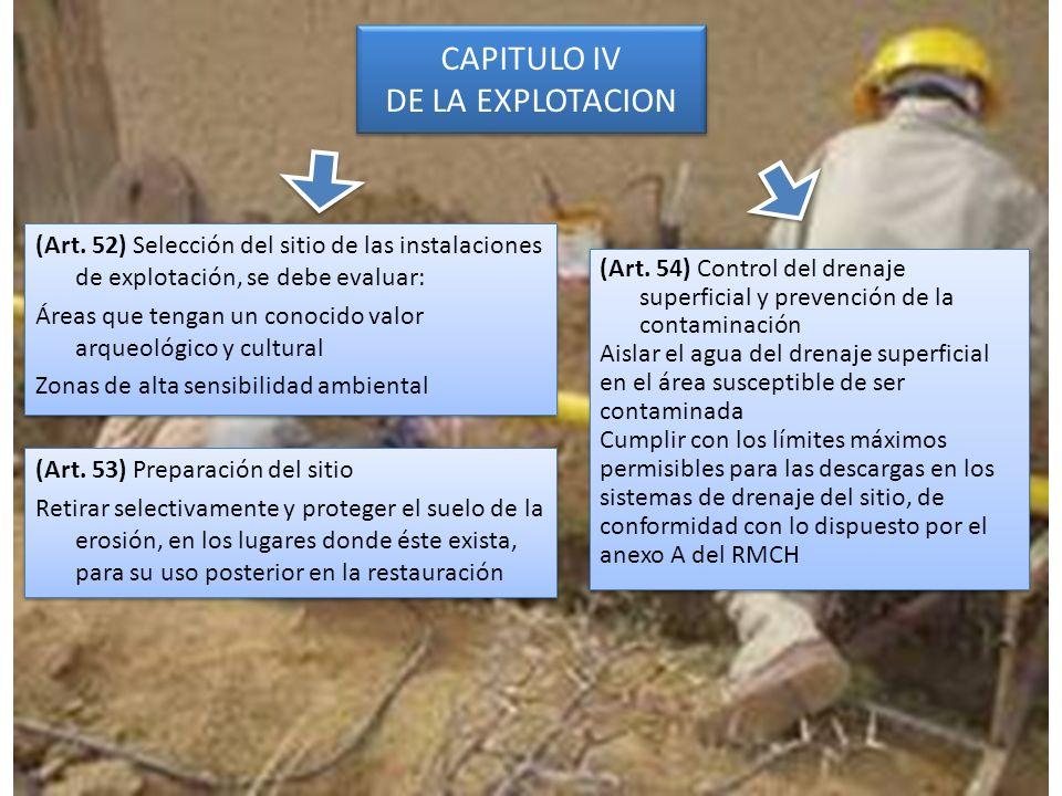 CAPITULO IV DE LA EXPLOTACION (Art. 52) Selección del sitio de las instalaciones de explotación, se debe evaluar: Áreas que tengan un conocido valor a