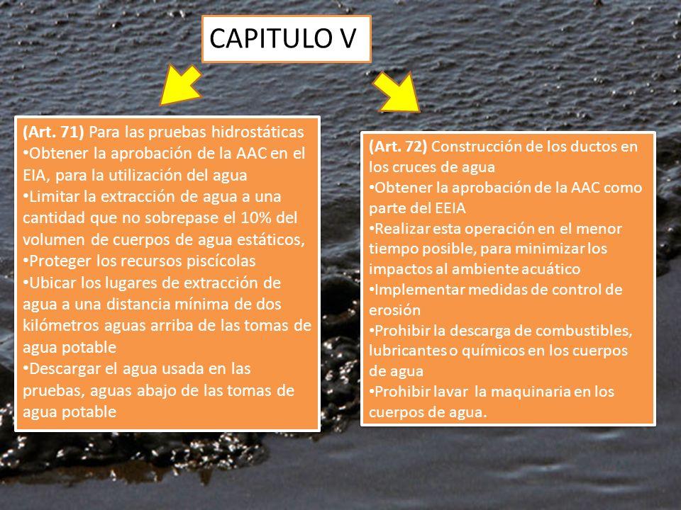 CAPITULO V (Art. 72) Construcción de los ductos en los cruces de agua Obtener la aprobación de la AAC como parte del EEIA Realizar esta operación en e