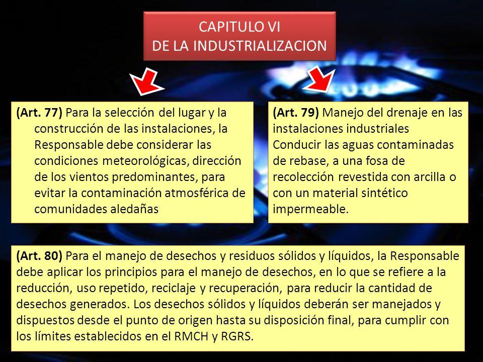 CAPITULO VI DE LA INDUSTRIALIZACION (Art. 77) Para la selección del lugar y la construcción de las instalaciones, la Responsable debe considerar las c