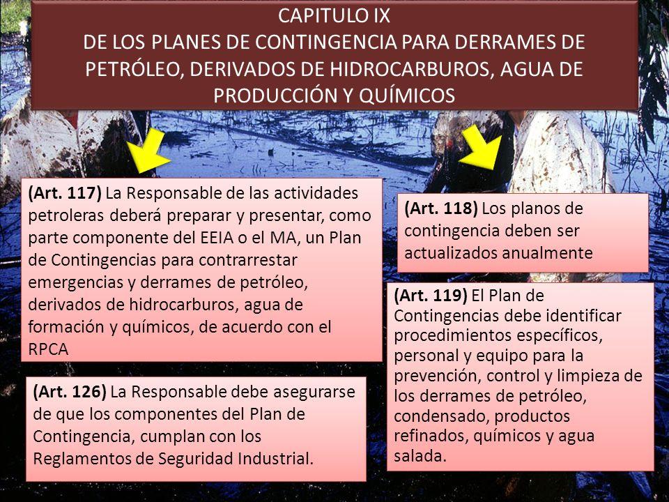CAPITULO IX DE LOS PLANES DE CONTINGENCIA PARA DERRAMES DE PETRÓLEO, DERIVADOS DE HIDROCARBUROS, AGUA DE PRODUCCIÓN Y QUÍMICOS (Art. 117) La Responsab