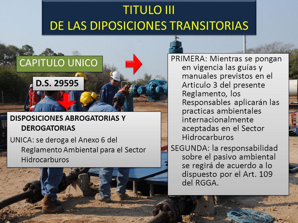 TITULO III DE LAS DIPOSICIONES TRANSITORIAS CAPITULO UNICO DISPOSICIONES ABROGATORIAS Y DEROGATORIAS UNICA: se deroga el Anexo 6 del Reglamento Ambien