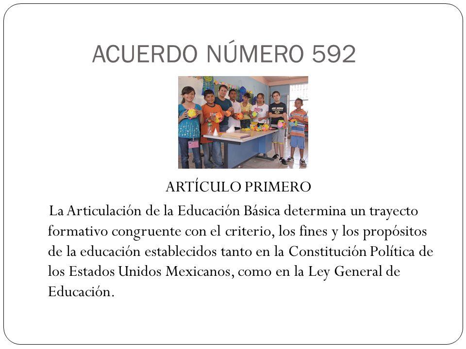 ACUERDO NÚMERO 592 ARTÍCULO PRIMERO La Articulación de la Educación Básica determina un trayecto formativo congruente con el criterio, los fines y los
