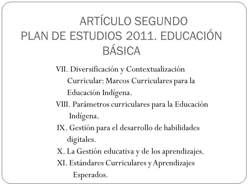ARTÍCULO SEGUNDO PLAN DE ESTUDIOS 2011. EDUCACIÓN BÁSICA VII. Diversificación y Contextualización Curricular: Marcos Curriculares para la Educación In