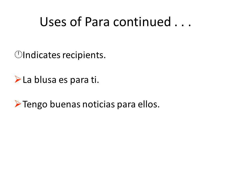 Uses of Para continued... ÂIndicates recipients. La blusa es para ti.