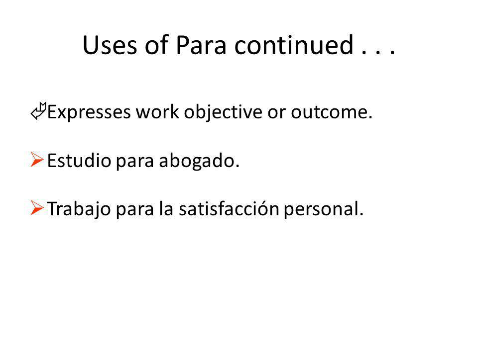 Uses of Para continued... ÃExpresses work objective or outcome.
