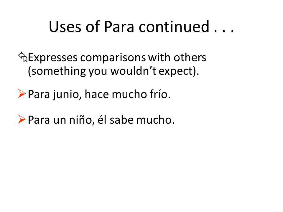 Uses of Para continued...ÅExpresses comparisons with others (something you wouldnt expect).