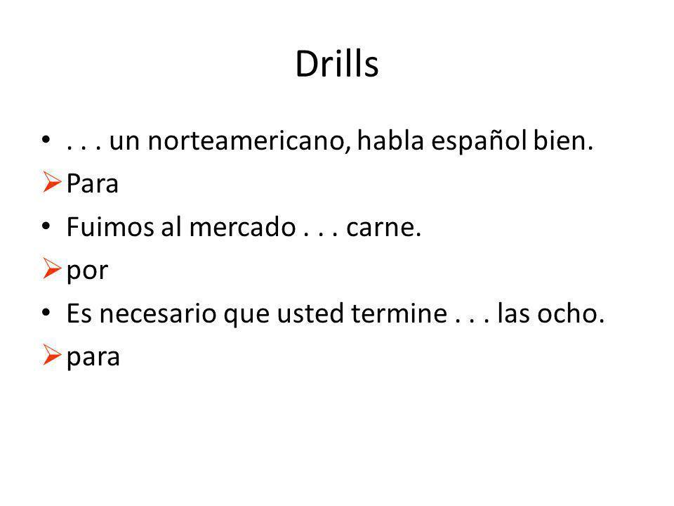 Drills... un norteamericano, habla español bien. Para Fuimos al mercado...