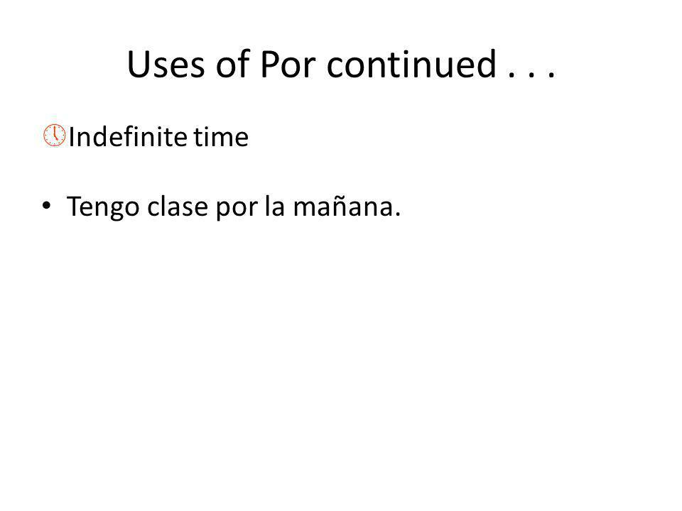 Uses of Por continued...