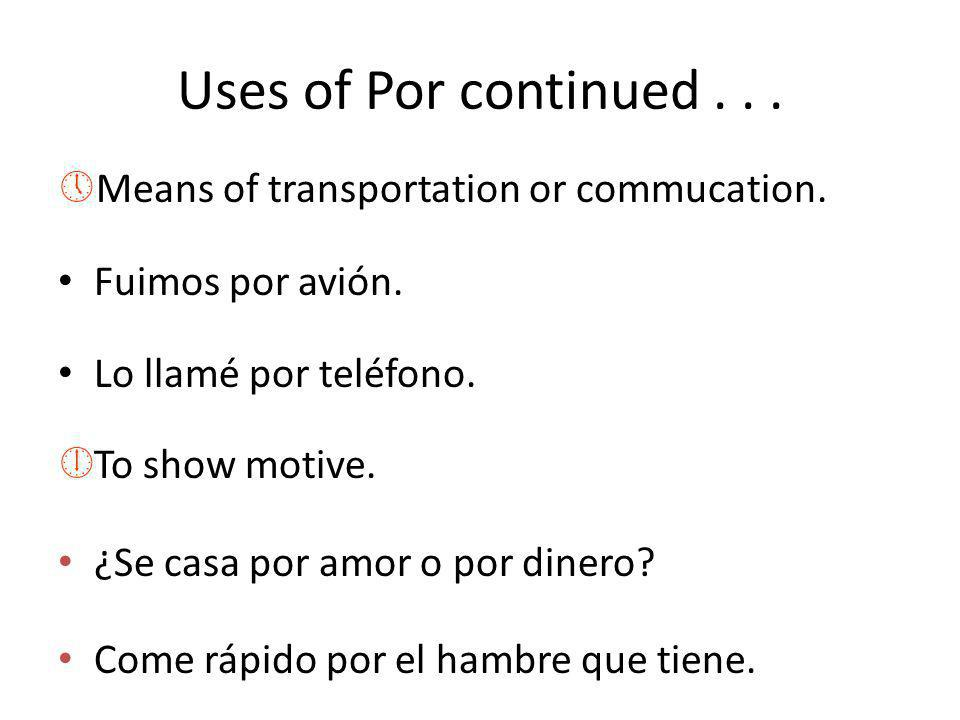 Uses of Por continued... »Means of transportation or commucation.