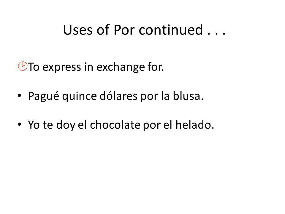 Uses of Por continued... »Opinion / estimation Yo lo tomé por francés pero es español.