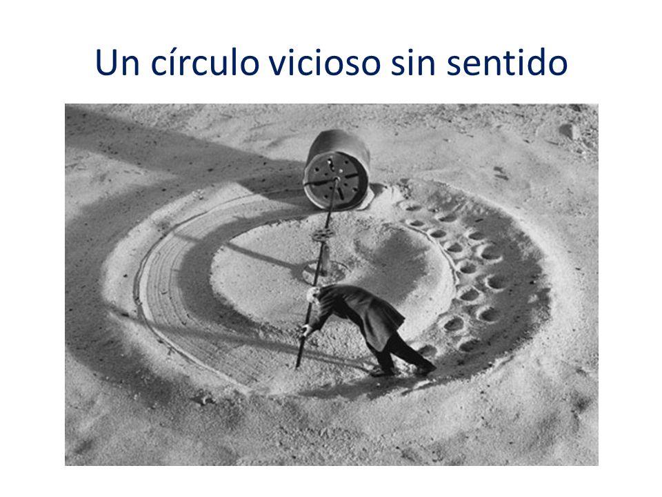 Un círculo vicioso sin sentido