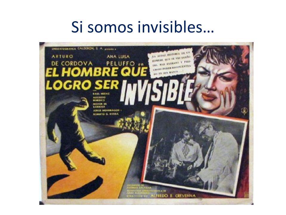 Si somos invisibles…