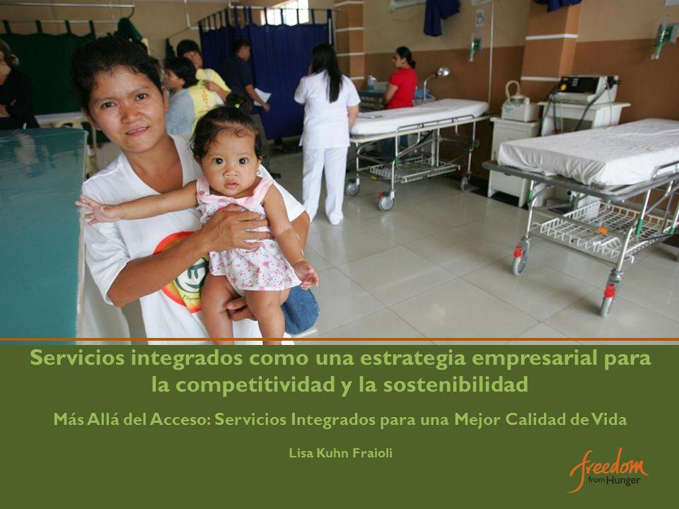 Servicios integrados como una estrategia empresarial para la competitividad y la sostenibilidad Más Allá del Acceso: Servicios Integrados para una Mejor Calidad de Vida Lisa Kuhn Fraioli