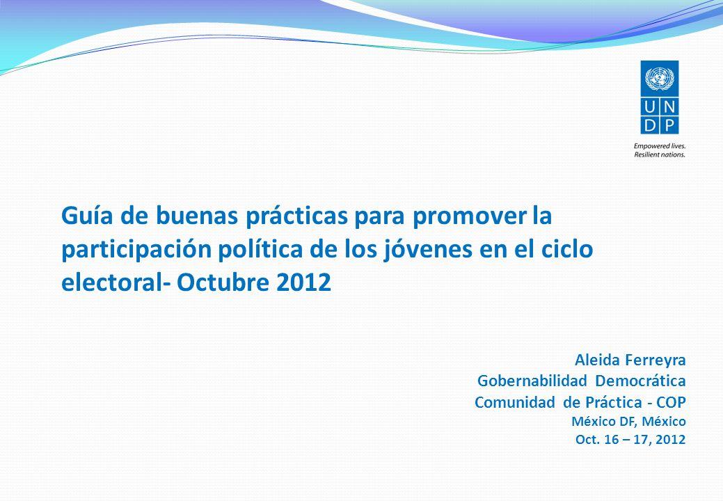 Guía de buenas prácticas para promover la participación política de los jóvenes en el ciclo electoral- Octubre 2012 Aleida Ferreyra Gobernabilidad Dem