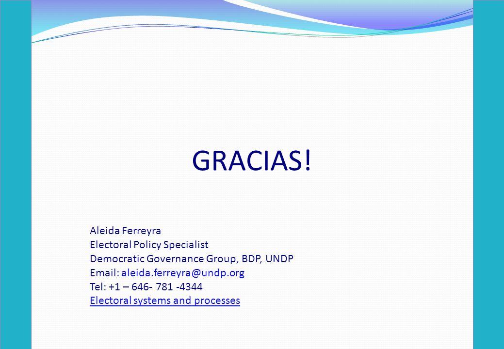 GRACIAS! Aleida Ferreyra Electoral Policy Specialist Democratic Governance Group, BDP, UNDP Email: aleida.ferreyra@undp.org Tel: +1 – 646- 781 -4344 E