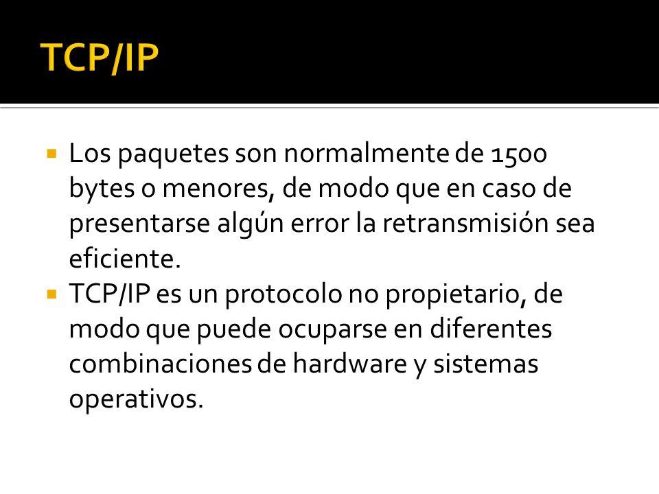 Los paquetes son normalmente de 1500 bytes o menores, de modo que en caso de presentarse algún error la retransmisión sea eficiente. TCP/IP es un prot
