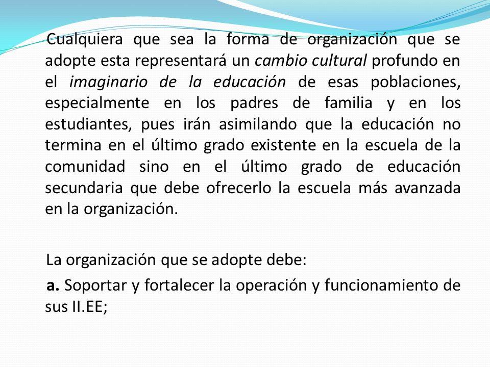 Cualquiera que sea la forma de organización que se adopte esta representará un cambio cultural profundo en el imaginario de la educación de esas pobla