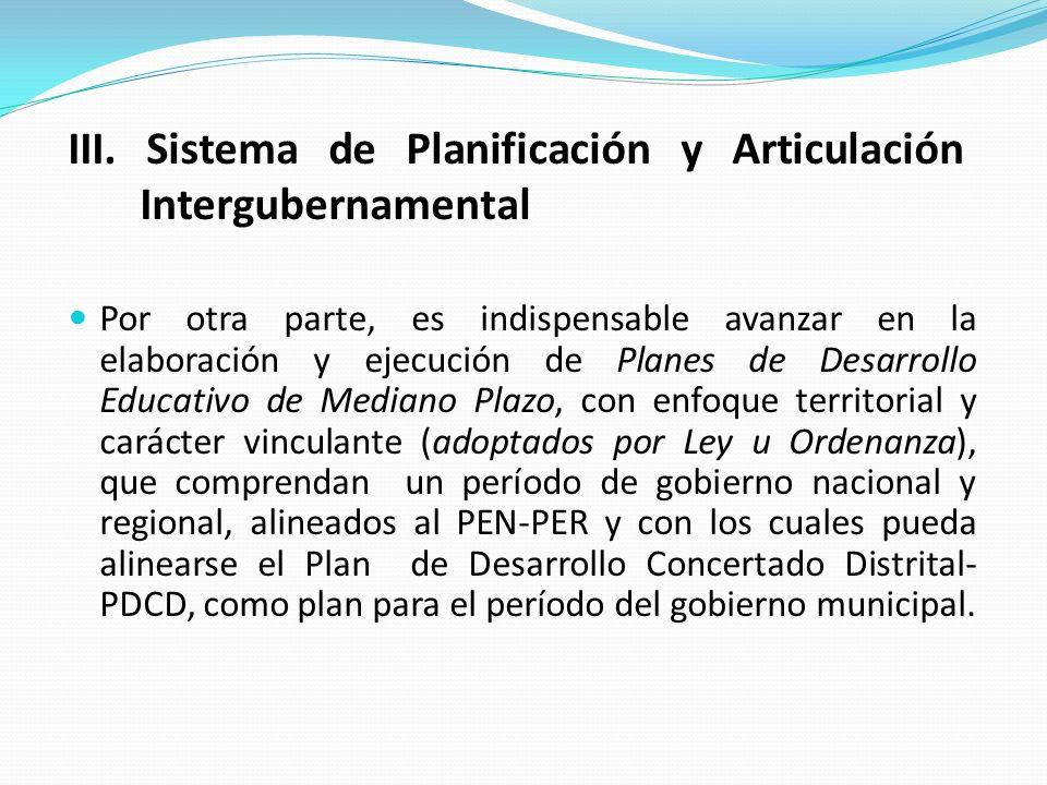 Por otra parte, es indispensable avanzar en la elaboración y ejecución de Planes de Desarrollo Educativo de Mediano Plazo, con enfoque territorial y c