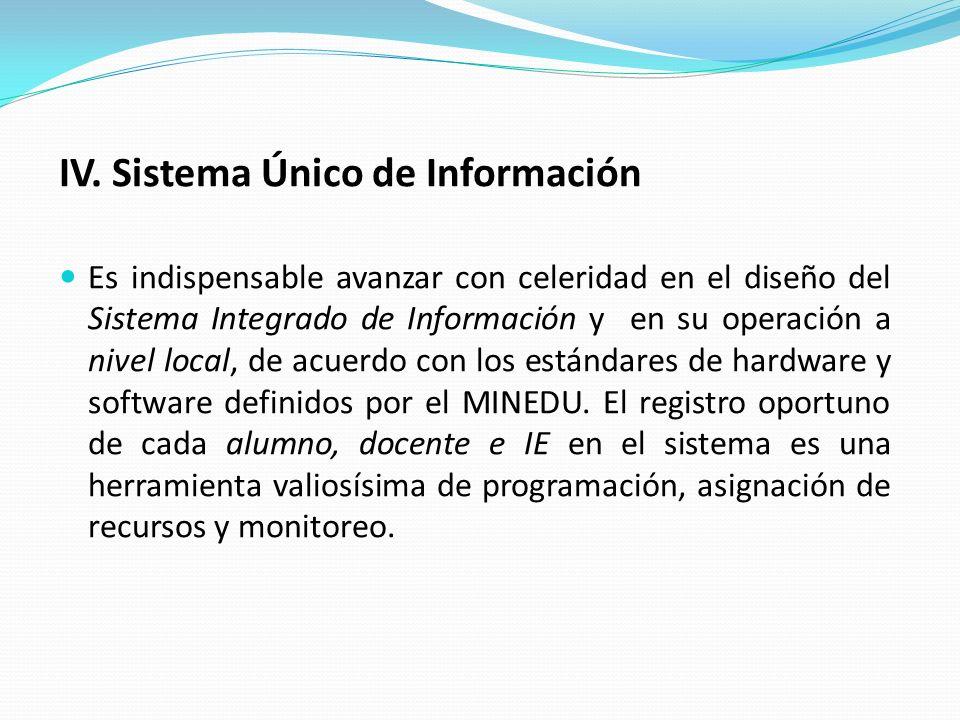 IV. Sistema Único de Información Es indispensable avanzar con celeridad en el diseño del Sistema Integrado de Información y en su operación a nivel lo