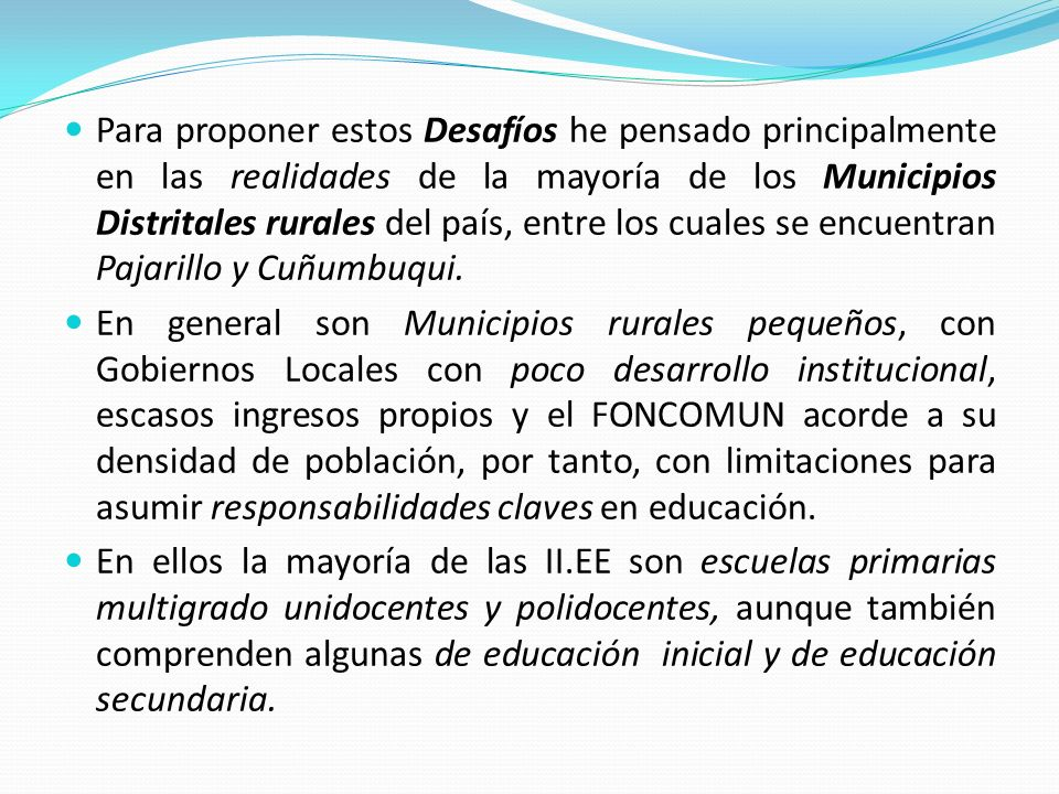 Para proponer estos Desafíos he pensado principalmente en las realidades de la mayoría de los Municipios Distritales rurales del país, entre los cuales se encuentran Pajarillo y Cuñumbuqui.