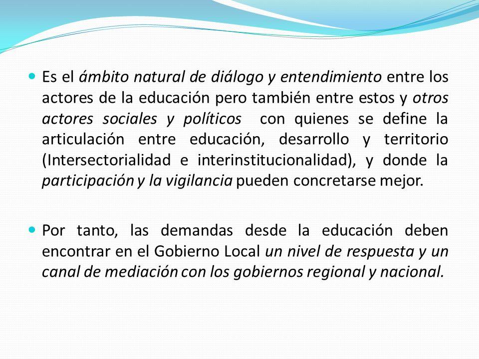 Es el ámbito natural de diálogo y entendimiento entre los actores de la educación pero también entre estos y otros actores sociales y políticos con qu